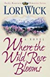 Where the Wild Rose Blooms (Rocky Mountain Memories) (1565073916) by Wick, Lori