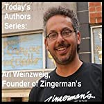 Today's Authors Series: Ari Weinzweig, Founder of Zingerman's | Ari Weinzweig