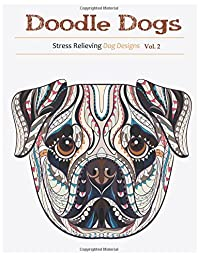 Doodle Dogs: Adult Coloring Books Featuring Over 30 Stress Relieving Dogs Designs