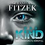 Das Kind: Das ungekürzte Hörspiel | Sebastian Fitzek,Johanna Steiner