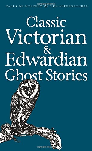 Classic Victorian and Edwardian Ghost Stories (Tales of Mystery & the Supernatural)