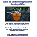 New IT Technology Issues Facing CIOs: How CIOs Can Stay on Top of the Changes in the Technology That Powers the Company | Dr. Jim Anderson
