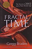 Fractal Time: The Secret of 2012 and a New World Age [Paperback] by Braden, G...