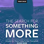 The Search for Something More: A Guide for Those Trying to Heal Themselves | Rania Naim