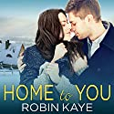 Home to You (       UNABRIDGED) by Robin Kaye Narrated by Lidia Dornet