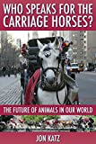 Who Speaks for the Carriage Horses: The Future of Animals in Our World