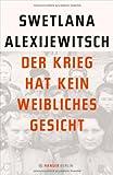 'Der Krieg hat kein weibliches Gesicht' von Swetlana Alexijewitsch
