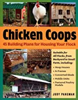 Chicken Coops: 45 Building Plans for Housing Your Flock
