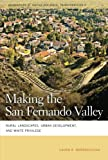 img - for Making the San Fernando Valley: Rural Landscapes, Urban Development, and White Privilege (Geographies of Justice and Social Transformation Ser.) book / textbook / text book