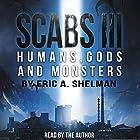 Scabs III: Humans, Gods, and Monsters Hörbuch von Eric A. Shelman Gesprochen von: Eric A. Shelman