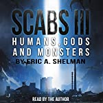 Scabs III: Humans, Gods, and Monsters | Eric A. Shelman