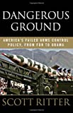 Dangerous Ground: America's Failed Arms Control Policy, from FDR to Obama