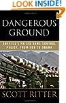 Dangerous Ground: America's Failed Ar...