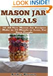 Mason Jar Meals: 31 All-New Mason Jar...