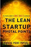 Pivotal Point Papers The Lean Startup Pivotal Points-The Pivotal guide to Eric Ries's Celebrated Book: 2 (Pivotal Point Papers)