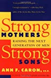 img - for Strong Mothers, Strong Sons: Raising the Next Generation of Men by Caron, Ann F.(January 6, 1995) Paperback book / textbook / text book