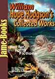 img - for William Hope Hodgson's Collected Works: (4 Novels and 22 Short Stories), The Ghost Pirates, The Night Land, The Red Herring, Plus More! book / textbook / text book