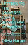 img - for LETTERS TO THE UNIVERSE: Can't a person have an opinion?: OK, so my mind wanders, a little. Thinking aloud, about life. book / textbook / text book