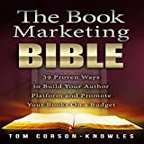 img - for The Book Marketing Bible: 39 Proven Ways to Build Your Author Platform and Promote Your Books on a Budget (Kindle Bible) book / textbook / text book