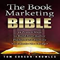 The Book Marketing Bible: 39 Proven Ways to Build Your Author Platform and Promote Your Books on a Budget (Kindle Bible) (       UNABRIDGED) by Tom Corson-Knowles Narrated by Greg Zarcone