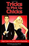 Tricks to Pick Up Chicks: Magic Tricks, Lines, Bets, Scams & Psychology
