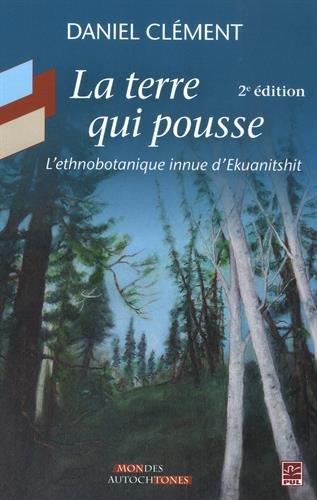 La terre qui pousse : l'ethnobotanique innue d'Ekuanitshit