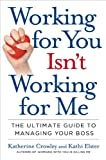 img - for Working for You Isn't Working for Me: The Ultimate Guide to Managing Your Boss book / textbook / text book