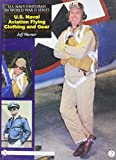 U. S. Navy Uniforms in World War II Series: U. S. Naval Aviation Flying Clothing and Gear