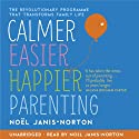 Calmer, Easier, Happier Parenting Audiobook by Noël Janis-Norton Narrated by Noël Janis-Norton