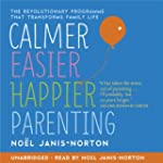 Calmer, Easier, Happier Parenting (Un...
