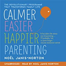 Calmer, Easier, Happier Parenting (       UNABRIDGED) by Noël Janis-Norton Narrated by Noël Janis-Norton