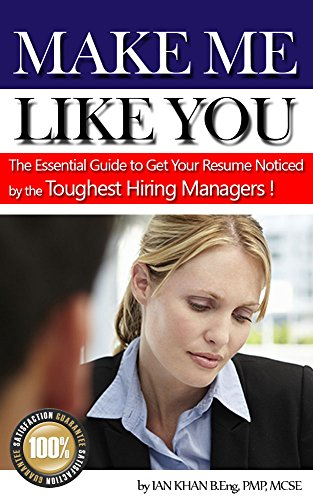 Make Me Like You: The Essential Guide to Getting Your Resume Noticed by the Toughest Hiring Managers