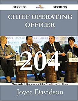 Chief Operating Officer 204 Success Secrets - 204 Most Asked Questions On Chief Operating Officer - What You Need To Know