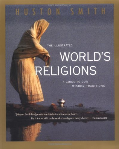 The Illustrated World's Religions: A Guide to Our Wisdom...