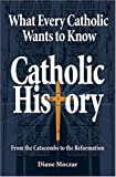 img - for What Every Catholic Wants to Know: Catholic History: From the Catacombs to the Reformation book / textbook / text book
