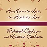 An Hour to Live, an Hour to Love: The True Story of the Best Gift Ever Given | Richard Carlson,Kristine Carlson