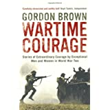 Wartime Courage: Stories of Extraordinary Courage by Exceptional Men and Women in World War Twoby Gordon Brown