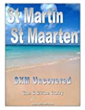 SXM Uncovered - The Insider s Guide to St Martin St Maarten