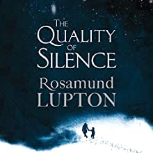 The Quality of Silence (       UNABRIDGED) by Rosamund Lupton Narrated by Rachel Atkins, Harriet Carmichael
