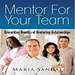 Mentor for Your Team: Rewarding Benefits of Mentoring Relationships | Maria Sandal