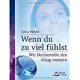 """Wenn du zu viel f�hlst: Wie Hochsensible den Alltag meisternvon """"Jutta Nebel"""""""