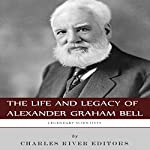 Legendary Scientists: The Life and Legacy of Alexander Graham Bell |  Charles River Editors