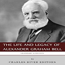 Legendary Scientists: The Life and Legacy of Alexander Graham Bell (       UNABRIDGED) by Charles River Editors Narrated by Christian Carvajal