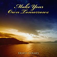 Make Your Own Tomorrows Audiobook by Ernest Holmes Narrated by Jim Wentland