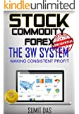 STOCK: STOCK COMMODITY AND FOREX LEARN THE CORE OF PRICE ACTION TRADING FOR CONSISTENT RESULT AND PROFIT WITH 3W SYSTEM ! (stock and commodity trading for living Book 1)