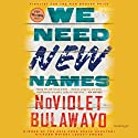 We Need New Names: A Novel (       UNABRIDGED) by NoViolet Bulawayo Narrated by Robin Miles