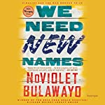 We Need New Names: A Novel | NoViolet Bulawayo