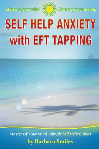 Barbara Smiles - Self Help Anxiety With EFT Tapping - Master of your Mind - Master of your Destiny (Master Of Your Mind - Simple Self Help Guides Book 1) (English Edition)
