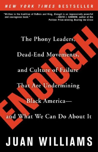 Enough The Phony Leaders  Dead End Movements  and Culture of Failure That Are Undermining Black America  and What We Can Do About It