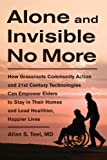 img - for Alone and Invisible No More: How Grassroots Community Action and 21st Century Technologies Can Empower Elders to Stay in Their Homes and Lead Healthier, Happier Lives book / textbook / text book